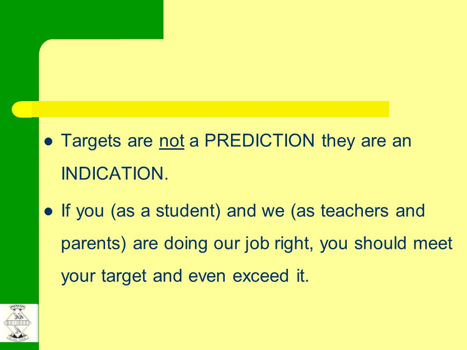 Targets are not a PREDICTION they are an INDICATION.