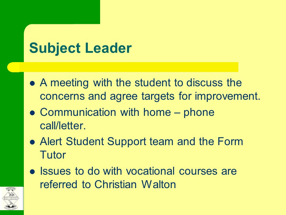 Subject Leader A meeting with the student to discuss the concerns and agree targets for improvement.