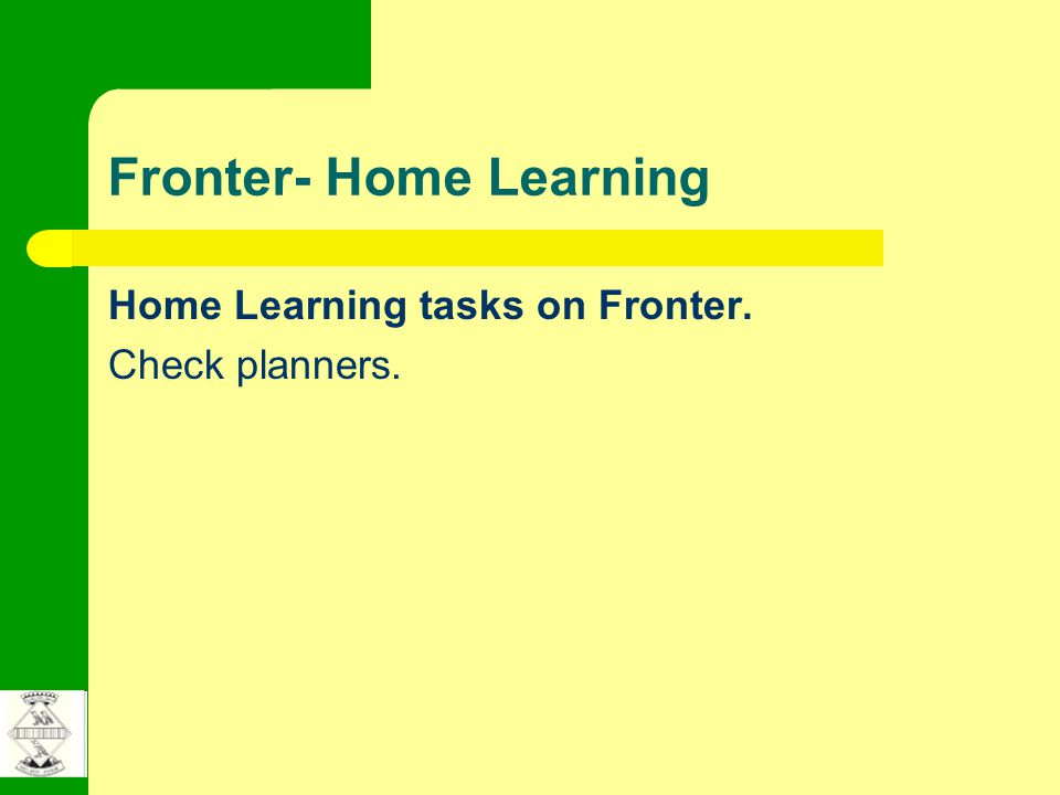 Fronter- Home Learning Home Learning tasks on Fronter. Check planners.