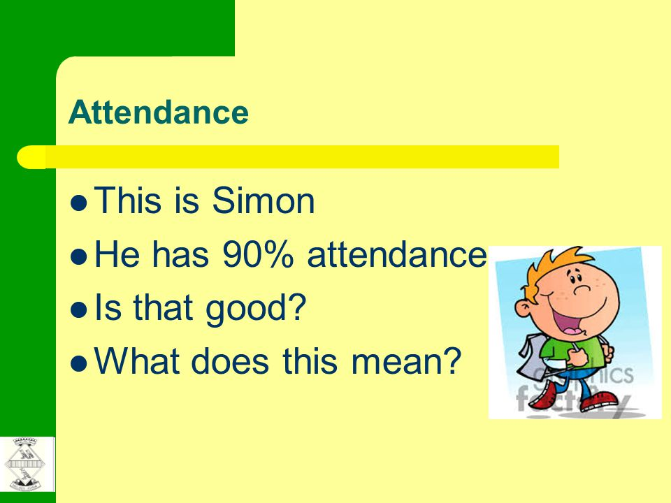 Attendance This is Simon He has 90% attendance Is that good What does this mean