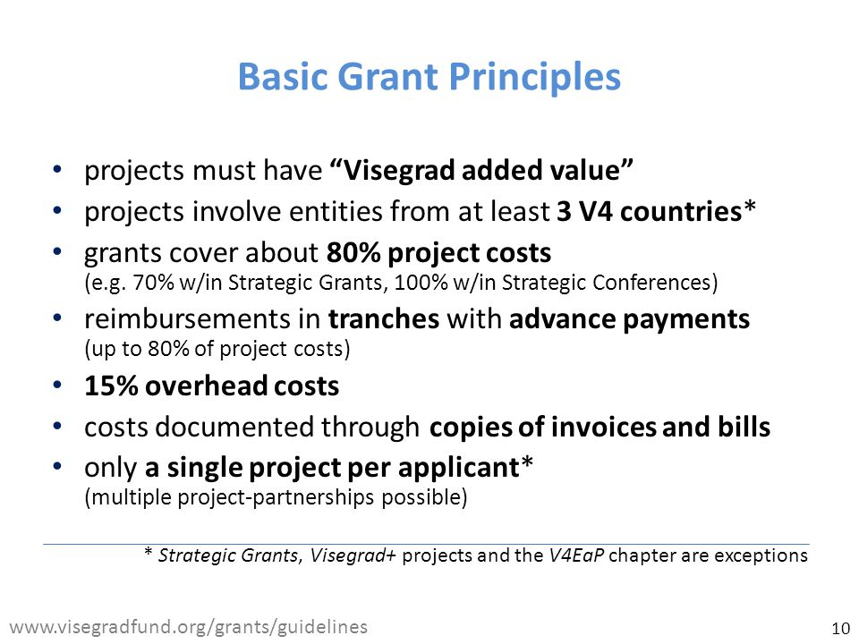 projects must have Visegrad added value projects involve entities from at least 3 V4 countries* grants cover about 80% project costs (e.g.