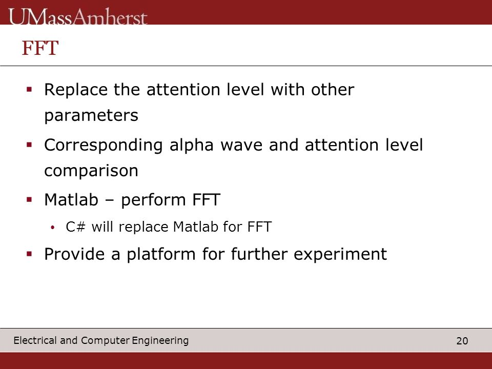 20 Electrical and Computer Engineering FFT  Replace the attention level with other parameters  Corresponding alpha wave and attention level comparis