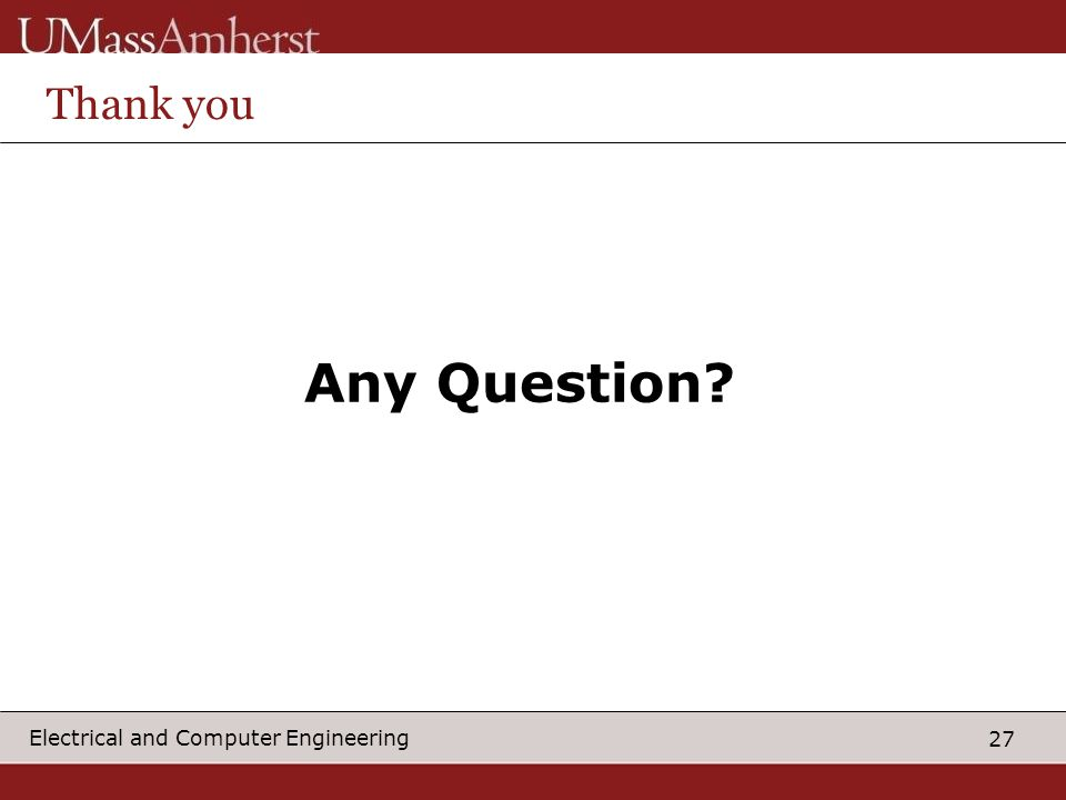 27 Electrical and Computer Engineering Thank you Any Question