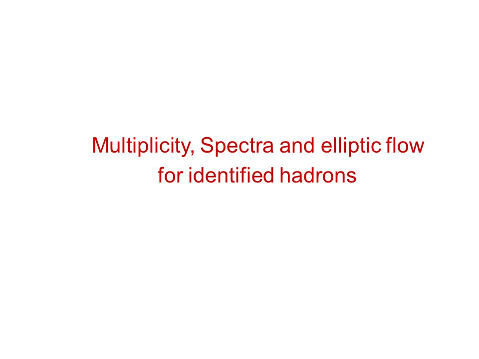Multiplicity, Spectra and elliptic flow for identified hadrons