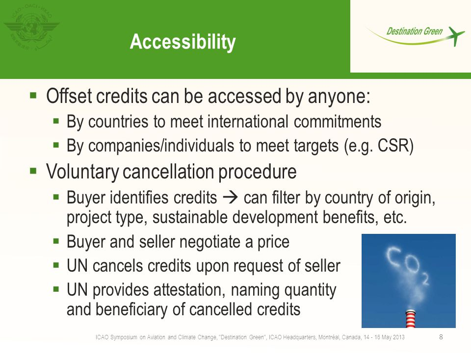 Accessibility  Offset credits can be accessed by anyone:  By countries to meet international commitments  By companies/individuals to meet targets (e.g.