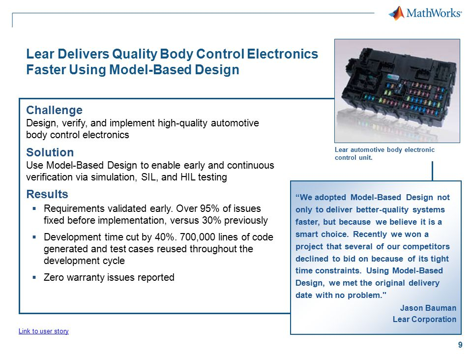 "9 Lear Delivers Quality Body Control Electronics Faster Using Model-Based Design ""We adopted Model-Based Design not only to deliver better-quality sys"