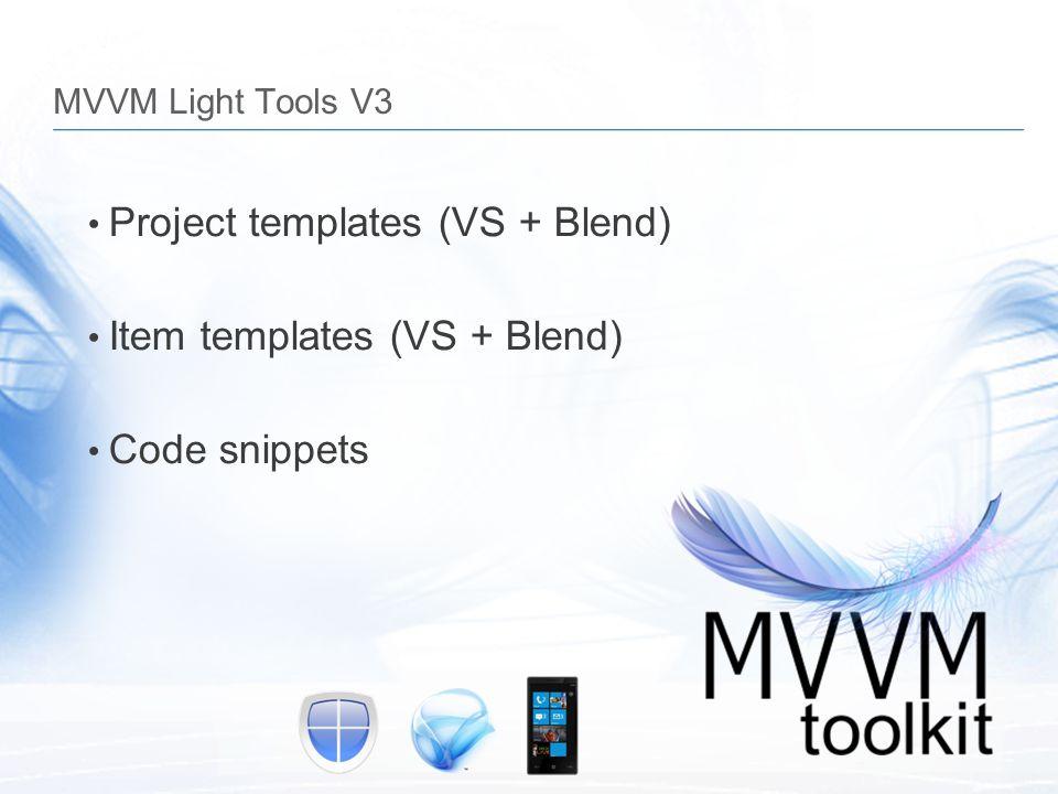 MVVM Light Tools V3 Project templates (VS + Blend) Item templates (VS + Blend) Code snippets