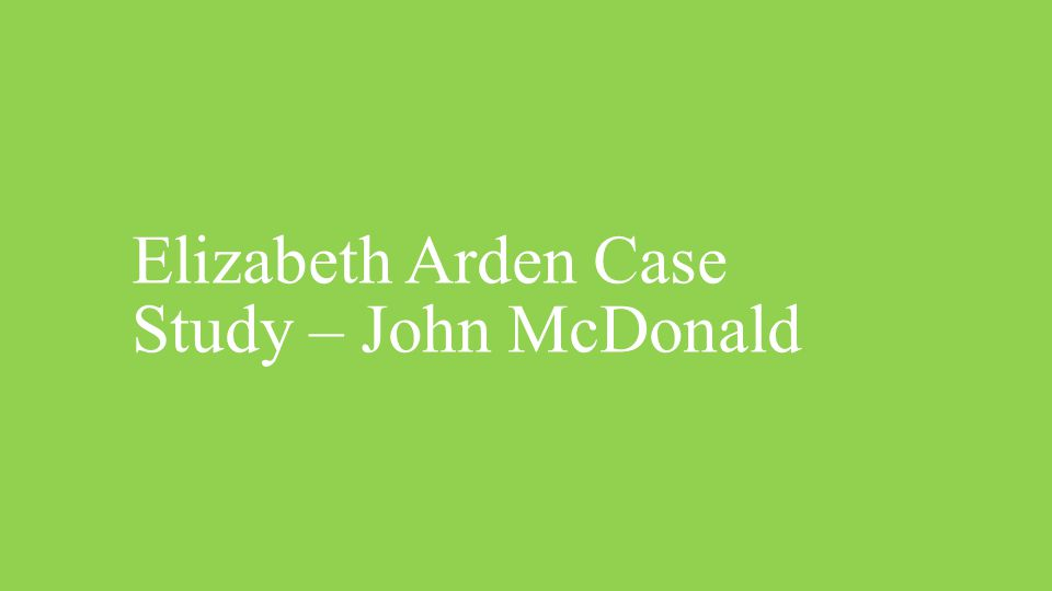 Elizabeth Arden Case Study – John McDonald