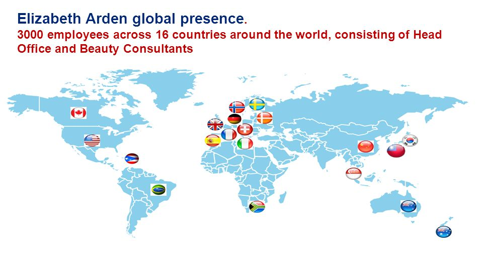 Elizabeth Arden global presence. 3000 employees across 16 countries around the world, consisting of Head Office and Beauty Consultants