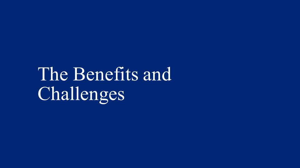 The Benefits and Challenges