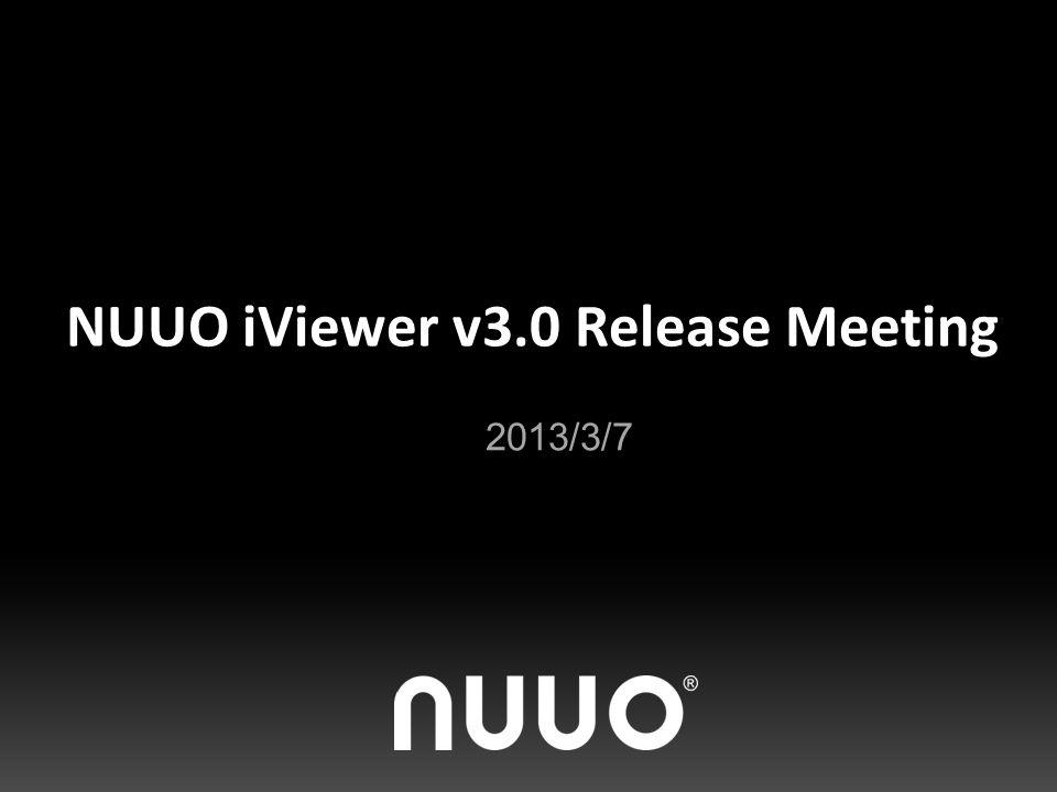 NUUO iViewer v3.0 Release Meeting 2013/3/7
