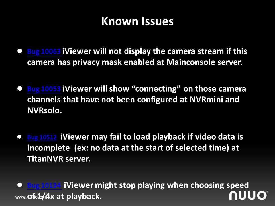 www.nuuo.com Known Issues Bug 10063 iViewer will not display the camera stream if this camera has privacy mask enabled at Mainconsole server.