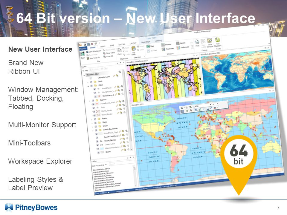 7 64 Bit version – New User Interface New User Interface Brand New Ribbon UI Window Management: Tabbed, Docking, Floating Multi-Monitor Support Mini-Toolbars Workspace Explorer Labeling Styles & Label Preview