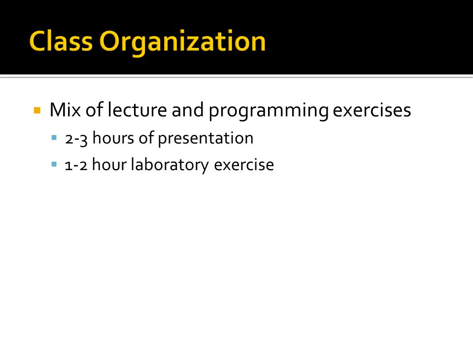  Mix of lecture and programming exercises  2-3 hours of presentation  1-2 hour laboratory exercise