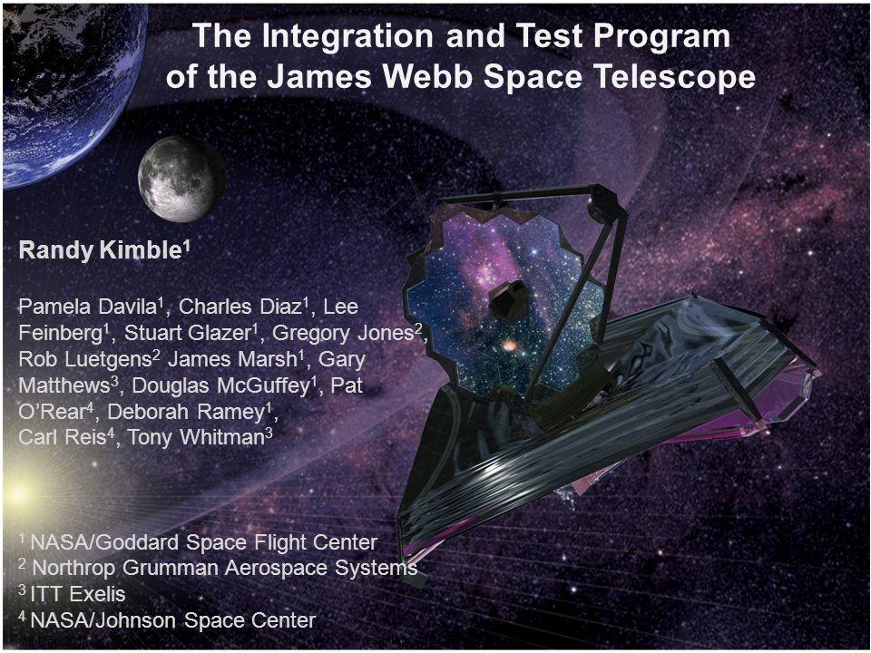 The Integration and Test Program of the James Webb Space Telescope Randy Kimble 1 Pamela Davila 1, Charles Diaz 1, Lee Feinberg 1, Stuart Glazer 1, Gr