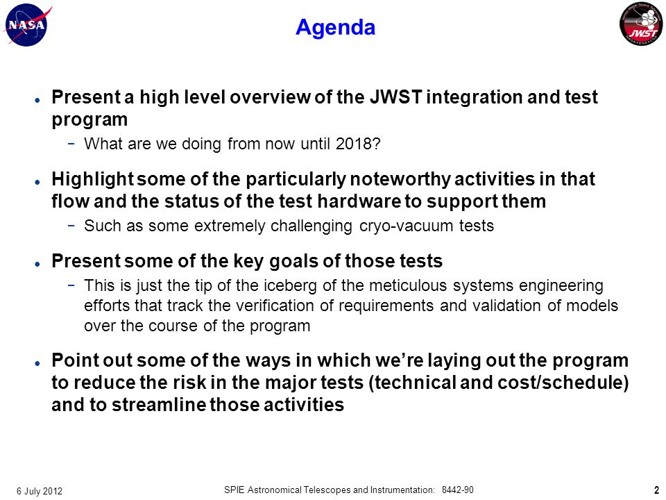 Agenda ● Present a high level overview of the JWST integration and test program − What are we doing from now until 2018? ● Highlight some of the parti