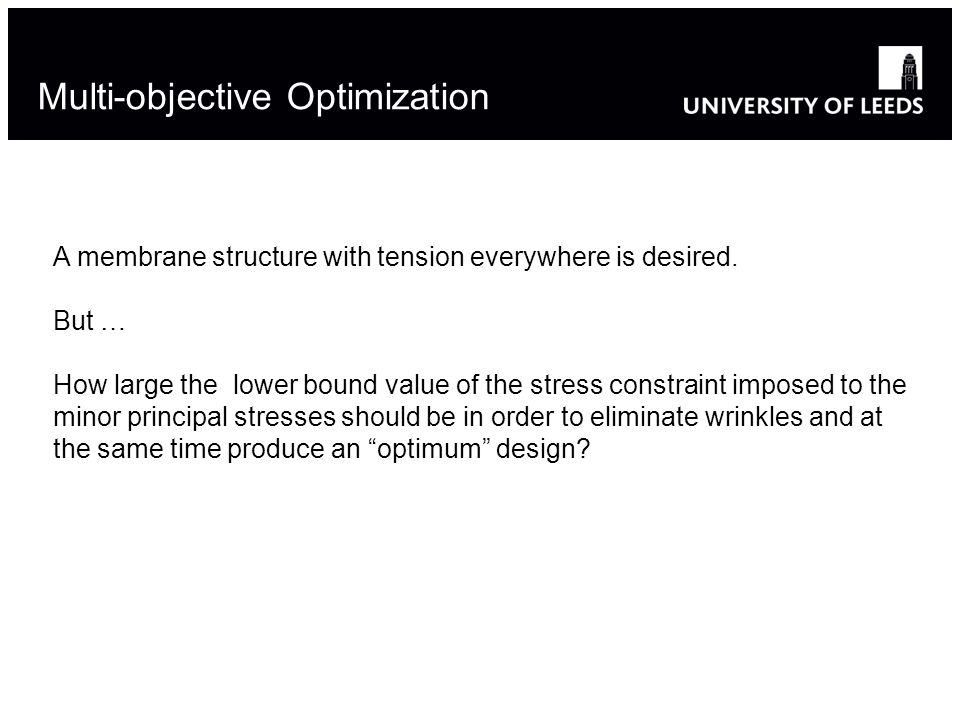 Multi-objective Optimization A membrane structure with tension everywhere is desired.