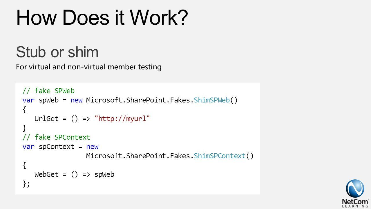 // fake SPWeb var spWeb = new Microsoft.SharePoint.Fakes.ShimSPWeb() { UrlGet = () => http://myurl } // fake SPContext var spContext = new Microsoft.SharePoint.Fakes.ShimSPContext() { WebGet = () => spWeb };