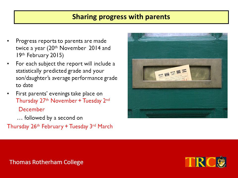 Thomas Rotherham College Sharing progress with parents Progress reports to parents are made twice a year (20 th November 2014 and 19 th February 2015)