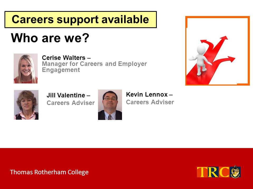 Careers support available Who are we? Cerise Walters – Manager for Careers and Employer Engagement Jill Valentine – Careers Adviser Kevin Lennox – Car