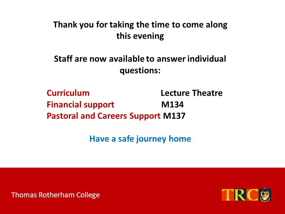 Thomas Rotherham College Thank you for taking the time to come along this evening Staff are now available to answer individual questions: Curriculum L