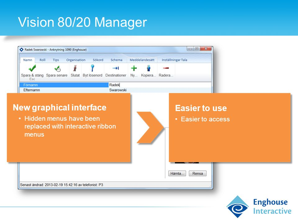 Vision 80/20 Manager New graphical interface Hidden menus have been replaced with interactive ribbon menus Easier to use Easier to access