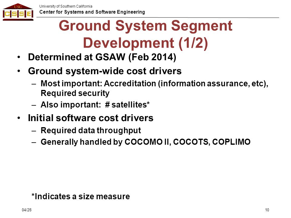 University of Southern California Center for Systems and Software Engineering Ground System Segment Development (1/2) Determined at GSAW (Feb 2014) Gr