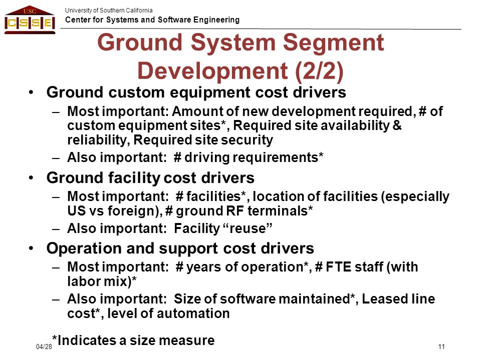 University of Southern California Center for Systems and Software Engineering Ground System Segment Development (2/2) Ground custom equipment cost dri