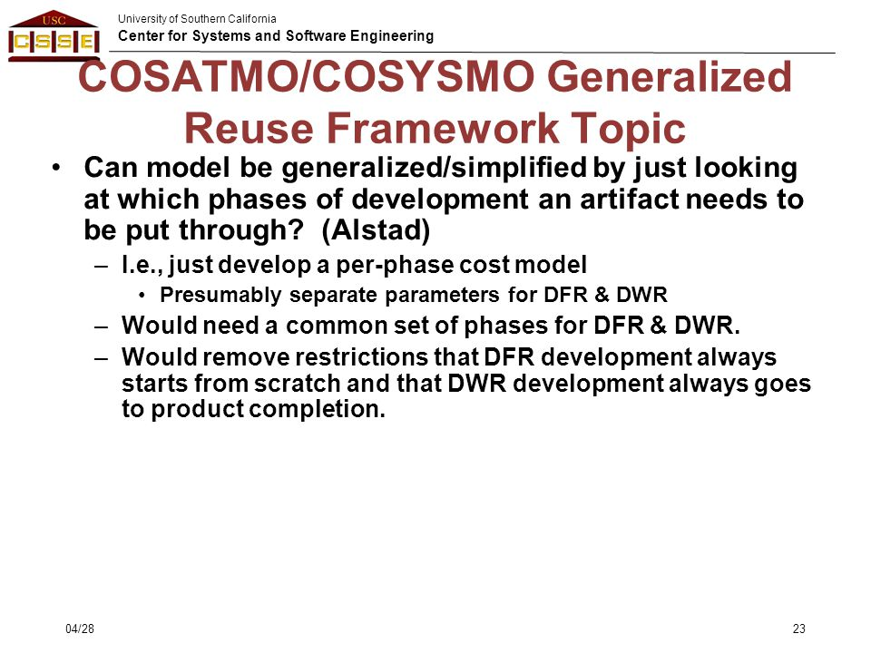 University of Southern California Center for Systems and Software Engineering COSATMO/COSYSMO Generalized Reuse Framework Topic Can model be generaliz