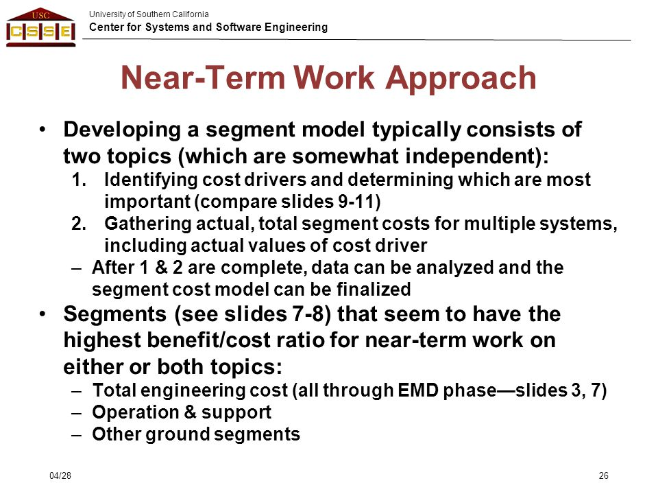 University of Southern California Center for Systems and Software Engineering Near-Term Work Approach Developing a segment model typically consists of