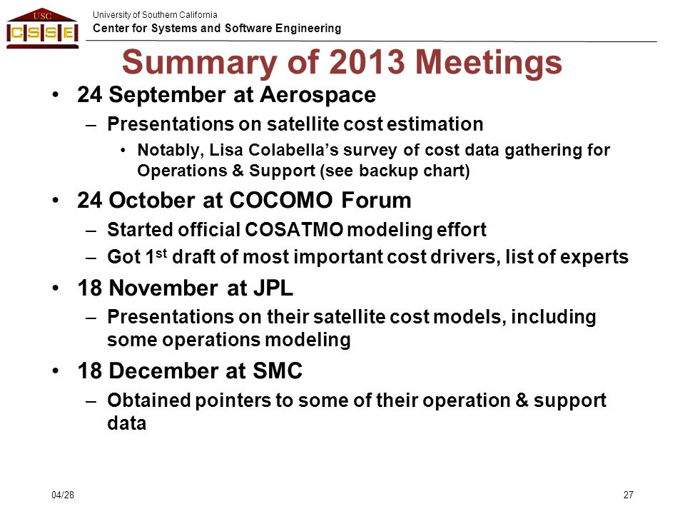 University of Southern California Center for Systems and Software Engineering Summary of 2013 Meetings 24 September at Aerospace –Presentations on sat