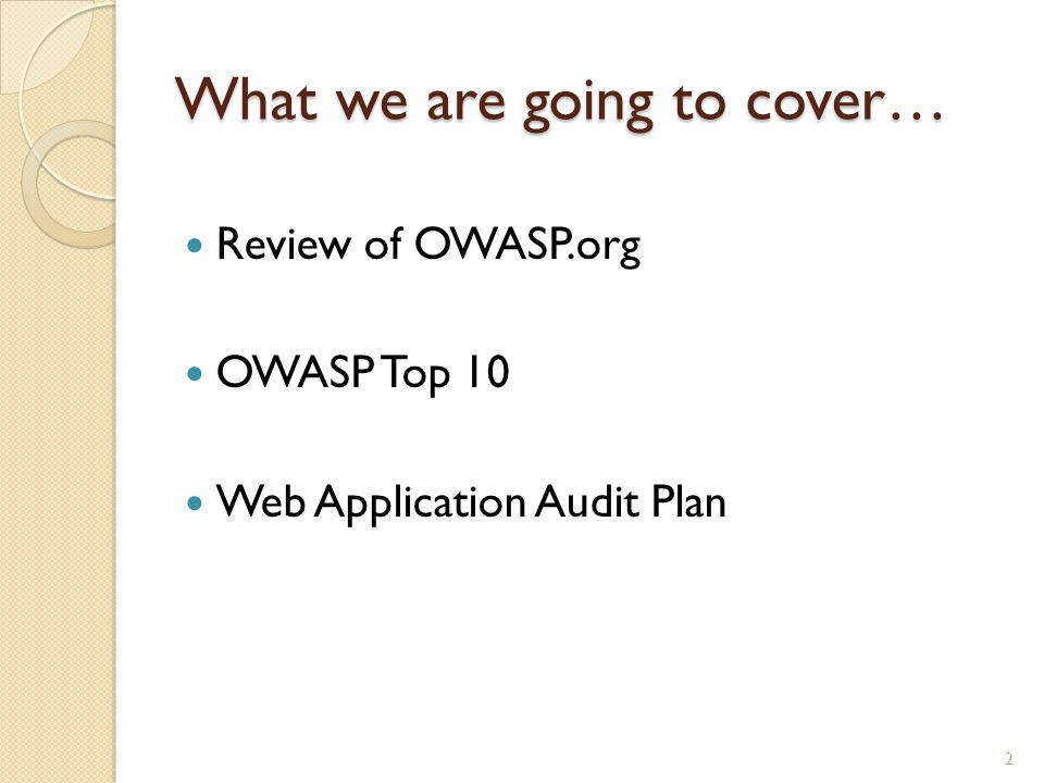 What we are going to cover… Review of OWASP.org OWASP Top 10 Web Application Audit Plan 2
