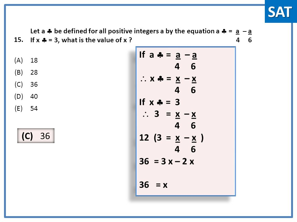 15. Let a  be defined for all positive integers a by the equation a  = a – a If x  = 3, what is the value of x ? 4 6 (A)18 (B)28 (C)36 (D)40 (E)54