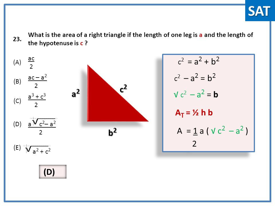 23. What is the area of a right triangle if the length of one leg is a and the length of the hypotenuse is c ? (A) ac 2 (B) ac – a 2 2 (C) a 3 + c 3 2