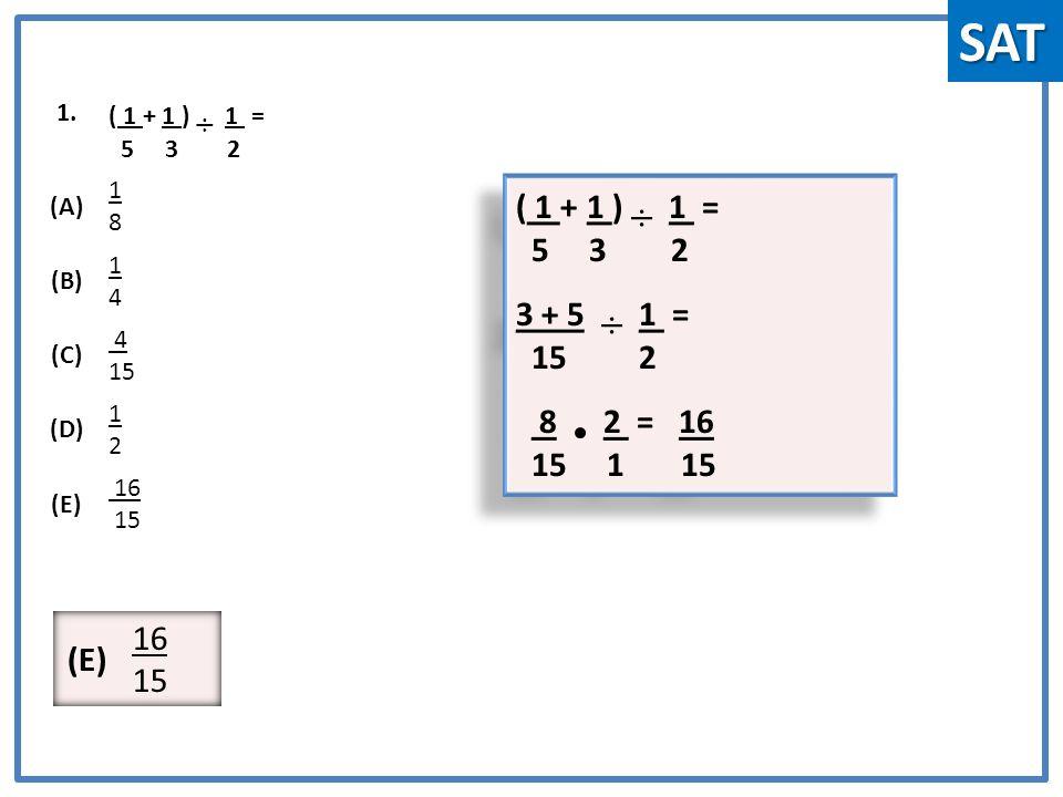 1. ( 1 + 1 ) ÷ 1 = 5 3 2 (A) 1818 (B) 1414 (C) 4 15 (D) 1212 (E) 16 15 ( 1 + 1 ) ÷ 1 = 5 3 2 3 + 5 ÷ 1 = 15 2 8 2 = 16 15 1 15 ( 1 + 1 ) ÷ 1 = 5 3 2 3