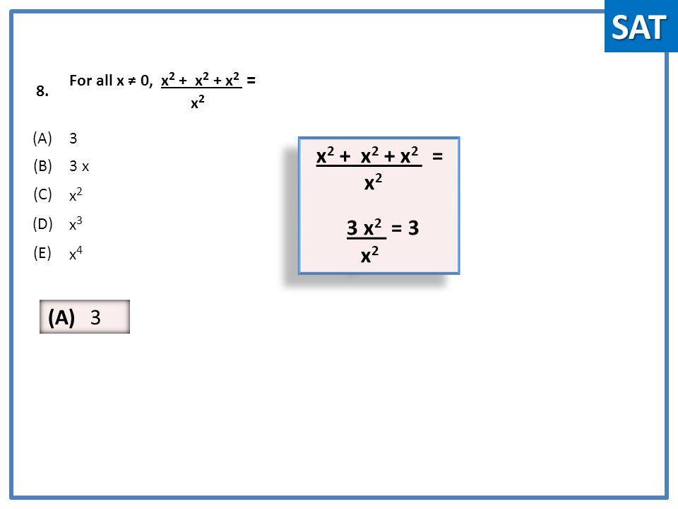 8. For all x ≠ 0, x 2 + x 2 + x 2 = x 2 (A)3 (B)3 x (C) x2x2 (D) x3x3 (E) x4x4 x 2 + x 2 + x 2 = x 2 3 x 2 = 3 x 2 x 2 + x 2 + x 2 = x 2 3 x 2 = 3 x 2