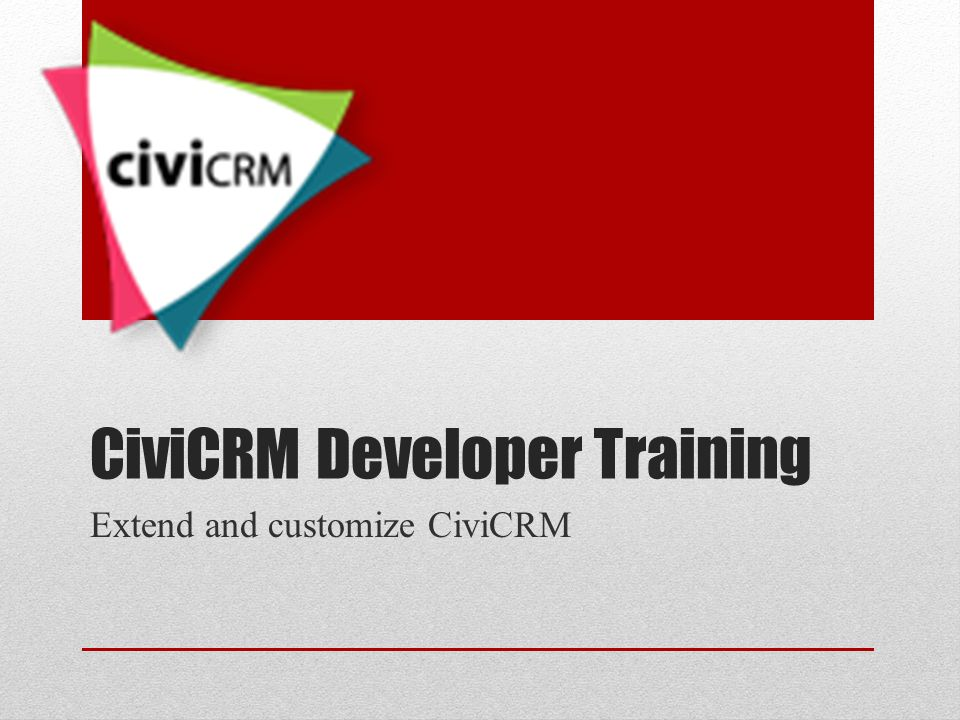 CiviCRM Developer Training Extend and customize CiviCRM