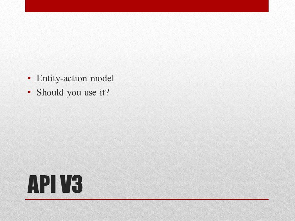 API V3 Entity-action model Should you use it