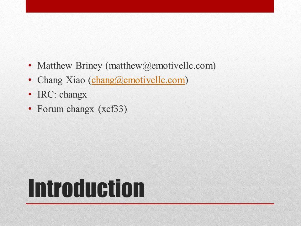 Introduction Matthew Briney (matthew@emotivellc.com) Chang Xiao (chang@emotivellc.com)chang@emotivellc.com IRC: changx Forum changx (xcf33)