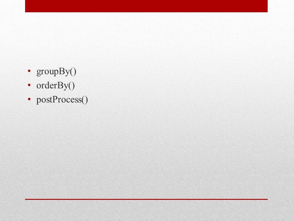 groupBy() orderBy() postProcess()
