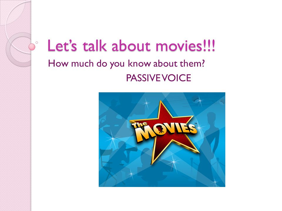 Let's talk about movies!!! How much do you know about them? PASSIVE VOICE