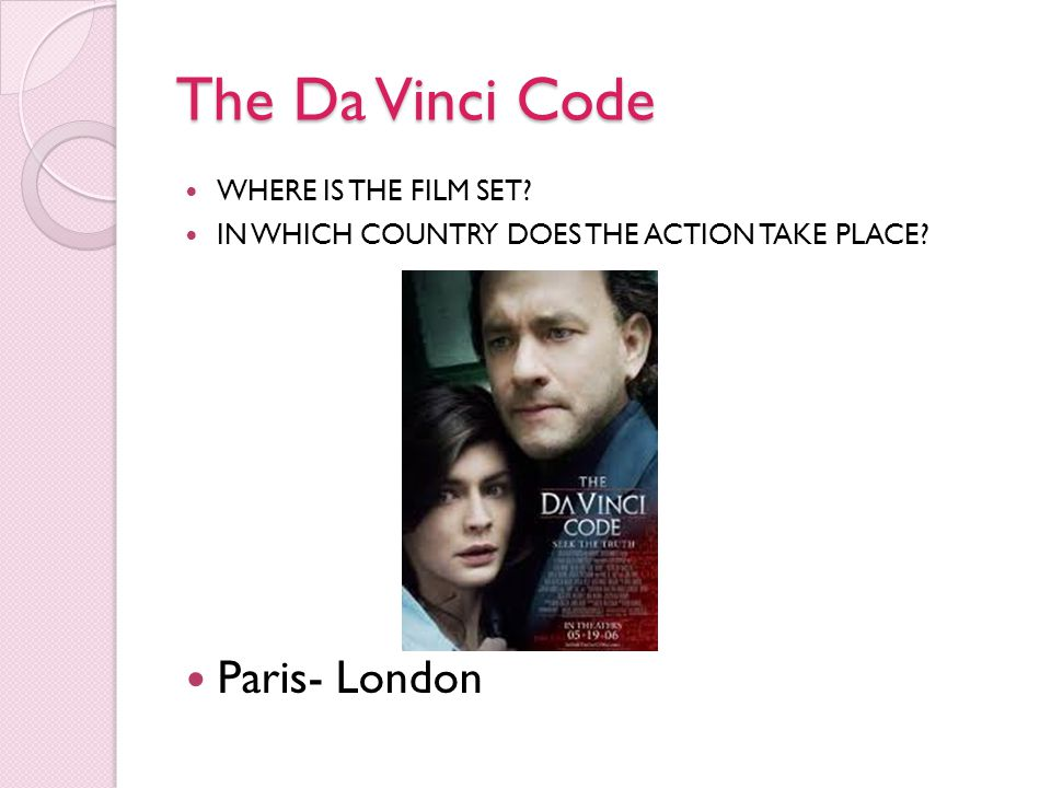 The Da Vinci Code WHERE IS THE FILM SET? IN WHICH COUNTRY DOES THE ACTION TAKE PLACE? Paris- London