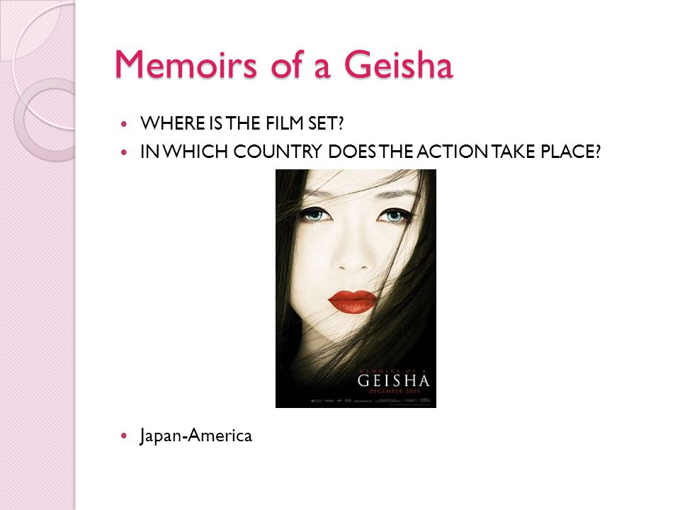 Memoirs of a Geisha WHERE IS THE FILM SET? IN WHICH COUNTRY DOES THE ACTION TAKE PLACE? Japan-America