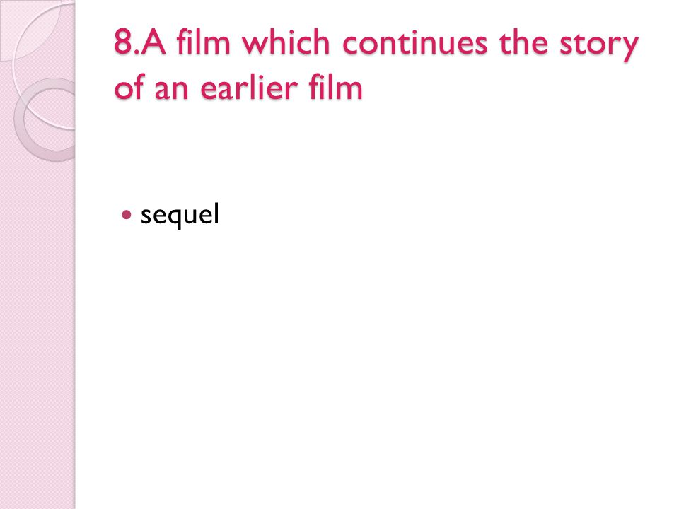 8.A film which continues the story of an earlier film sequel