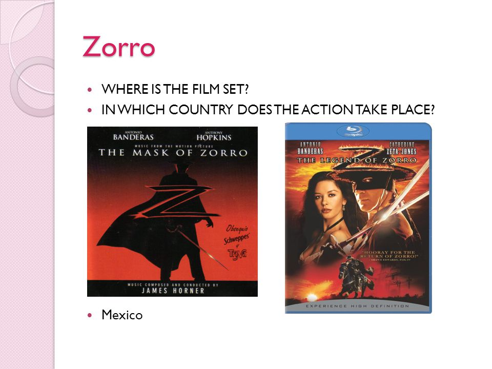 Zorro WHERE IS THE FILM SET? IN WHICH COUNTRY DOES THE ACTION TAKE PLACE? Mexico