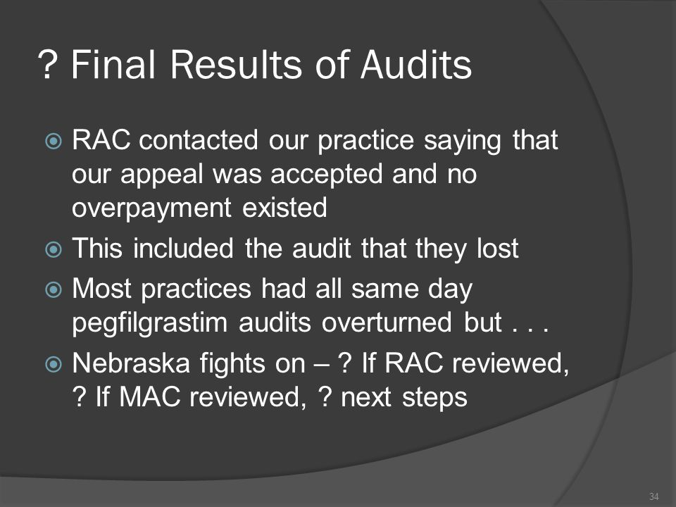 Final Results of Audits  RAC contacted our practice saying that our appeal was accepted and no overpayment existed  This included the audit that they lost  Most practices had all same day pegfilgrastim audits overturned but...
