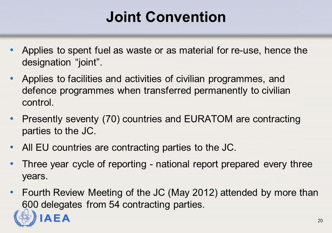 "IAEA Applies to spent fuel as waste or as material for re-use, hence the designation ""joint"". Applies to facilities and activities of civilian program"