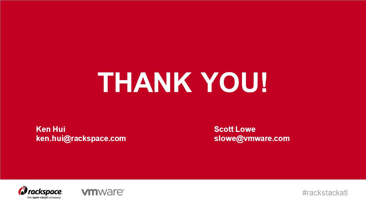#rackstackatl THANK YOU! Ken Hui ken.hui@rackspace.com Scott Lowe slowe@vmware.com