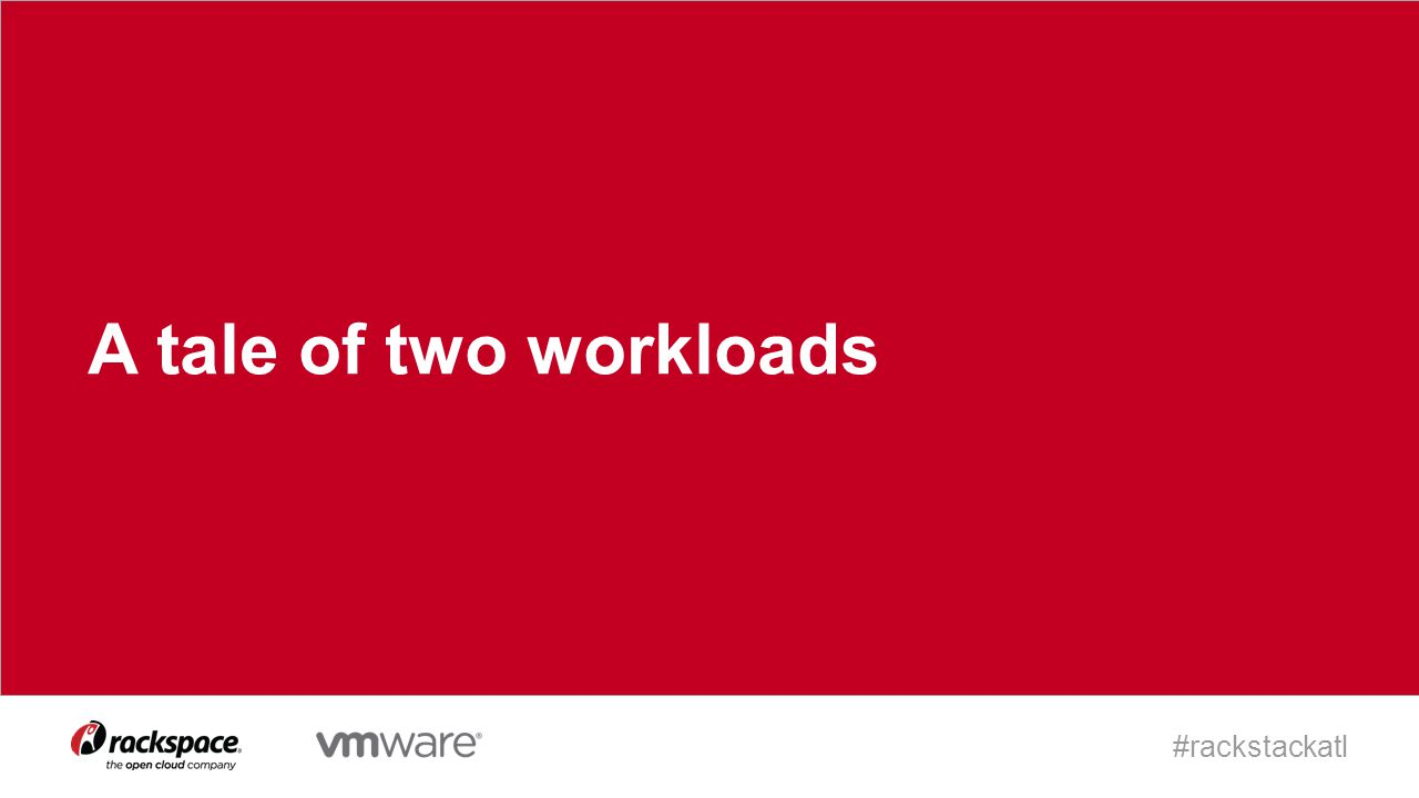 #rackstackatl A tale of two workloads