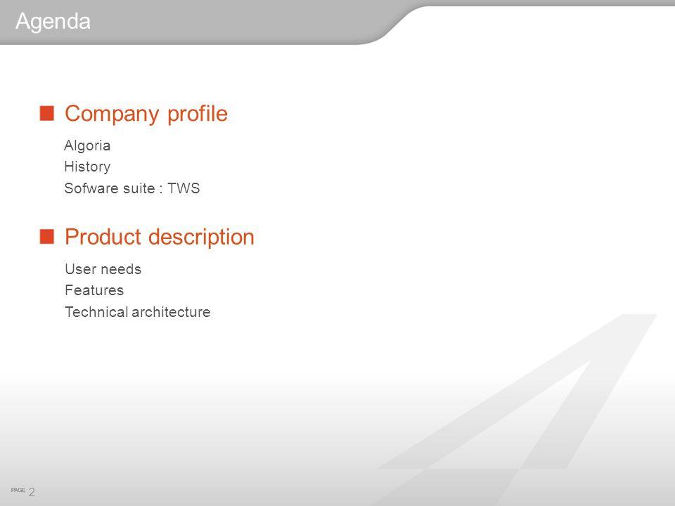 2 Company profile Algoria History Sofware suite : TWS Product description Agenda User needs Features Technical architecture